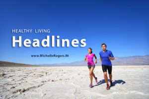 Healthy Living Headlines - www.MichelleRogers.fit