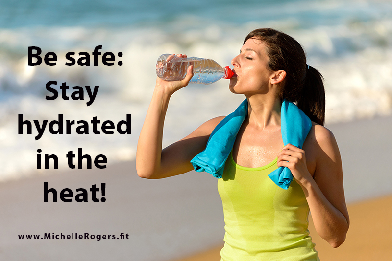 Be safe, stay hydrated in the heat