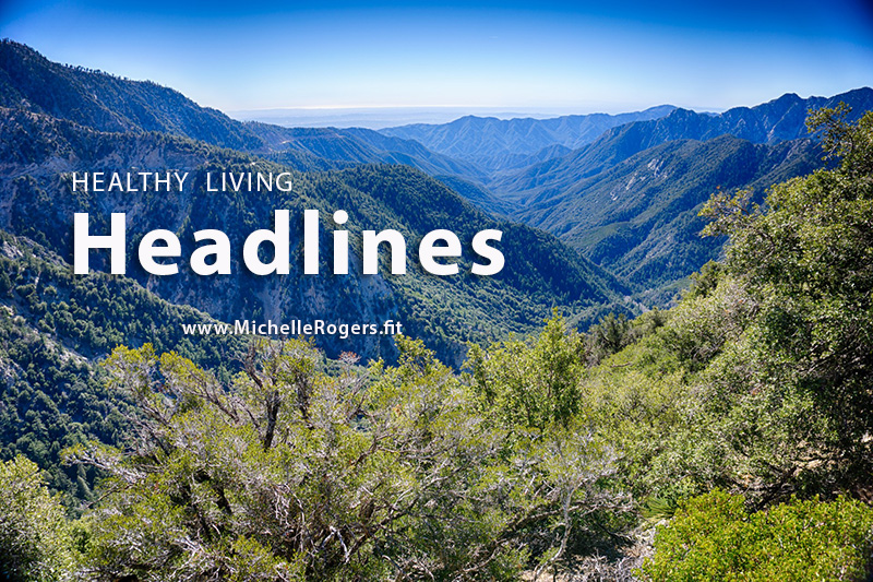 Healthy Living Headlines -- www.michellerogers.fit