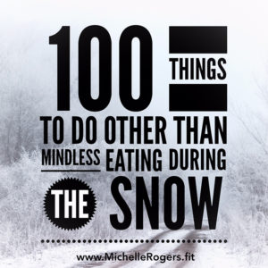 100 things to do other than mindless eating during the snow