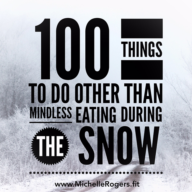 100 things to do besides eat during the snow