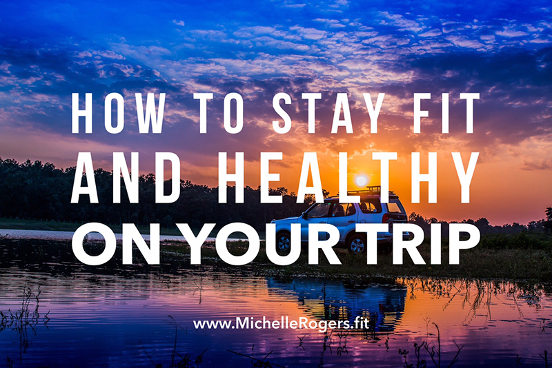 How to stay on track with diet and exercise on your trip