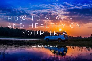 How to stay fit and healthy on your trip