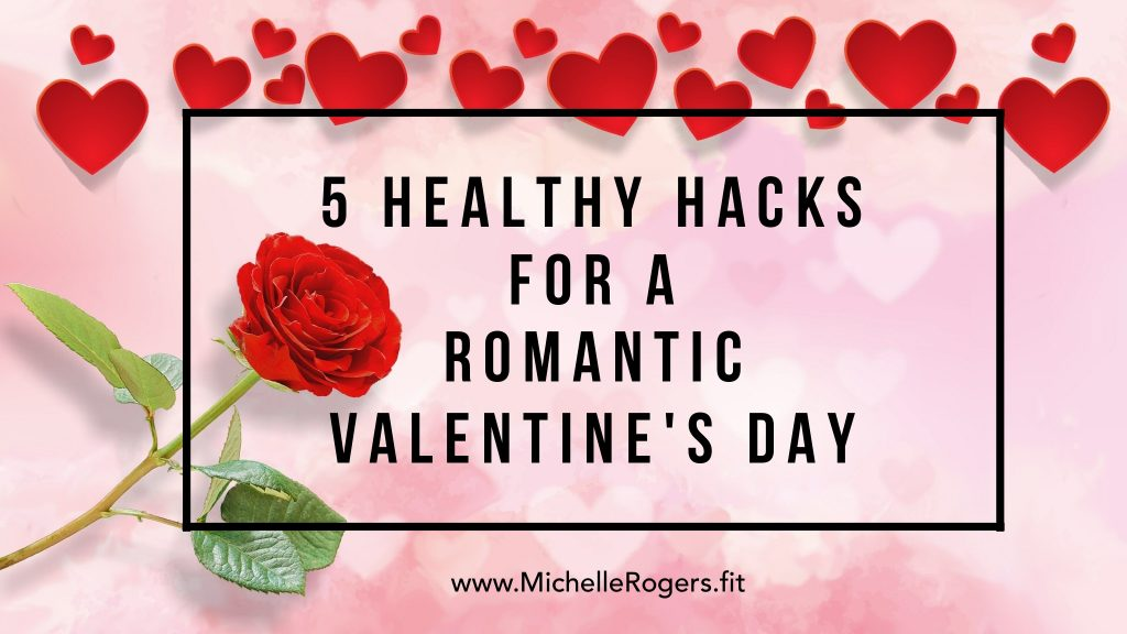 5 healthy hacks for a romantic Valentine\'s Day | Michelle Rogers ...